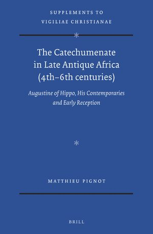 Cover The Catechumenate in Late Antique Africa (4th -6th centuries)