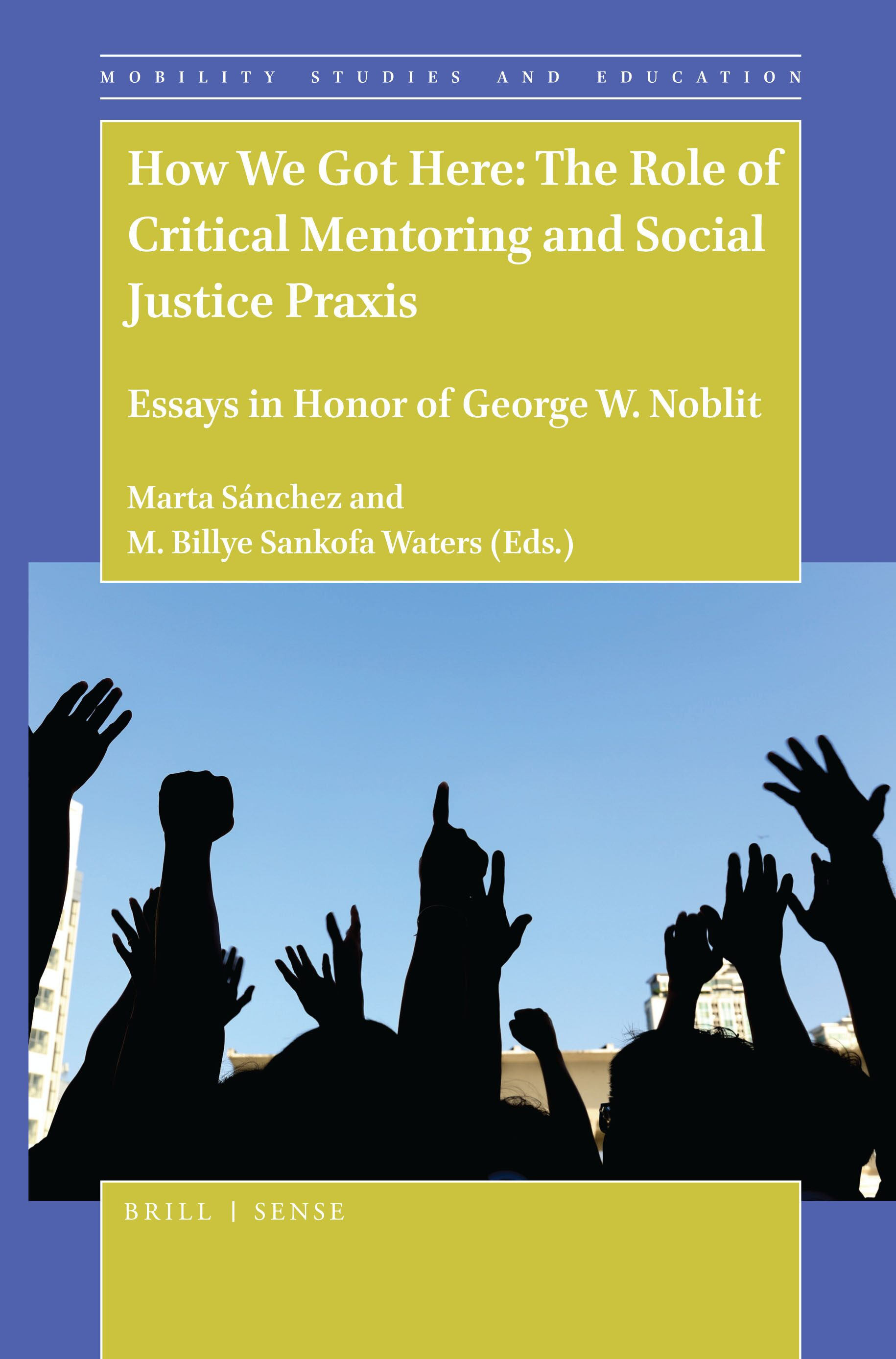 how we got here the role of critical mentoring and social justice praxis essays in honor of george w noblit brill