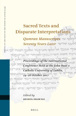 Cover Sacred Texts and Disparate Interpretations: Qumran Manuscripts Seventy Years Later
