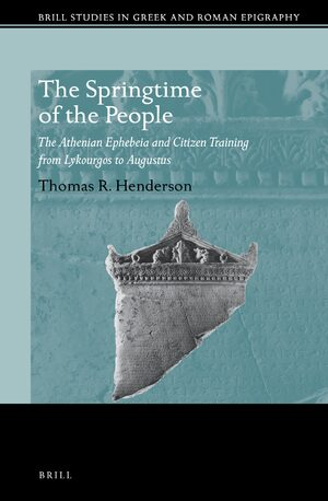 Cover The Athenian <i>Ephebeia</i> and Citizen Training from Lykourgos to Augustus