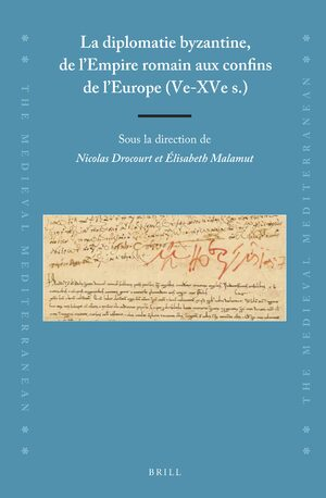 Cover La diplomatie byzantine, de l'Empire romain aux confins de l'Europe (Ve-XVe s.)