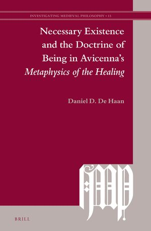 Cover Necessary Existence and the Doctrine of Being in Avicenna's <i>Metaphysics of the Healing</i>