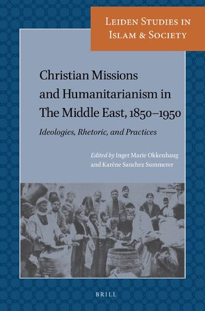 Cover Christian Missions and Humanitarianism in The Middle East, 1850-1950