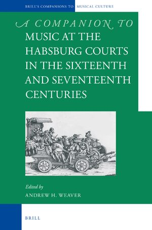 Cover A Companion to Music at the Habsburg Courts in the Sixteenth and Seventeenth Centuries