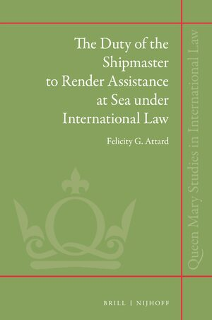 Cover The Duty of the Shipmaster to Render Assistance at Sea under International Law
