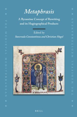 Cover <i>Metaphrasis</i>:A Byzantine Concept of Rewriting and Its Hagiographical Products