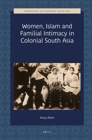 Cover Women, Islam and Familial Intimacy in Colonial South Asia