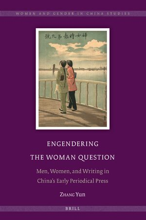 Cover Engendering the Woman Question: Men, Women, and Writing in China's Early Periodical Press