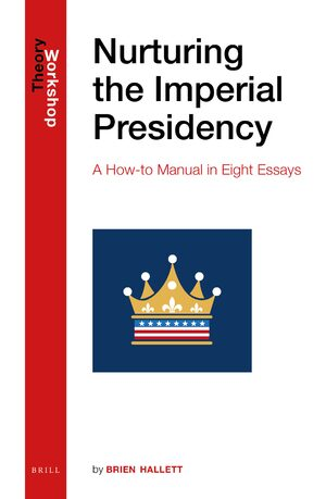 Cover Nurturing the Imperial Presidency