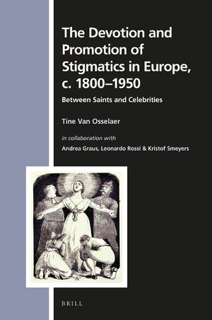Cover The Devotion and Promotion of Stigmatics in Europe, c. 1800–1950