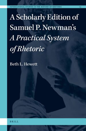 Cover A Scholarly Edition of Samuel P. Newman's <i>A Practical System of Rhetoric</i>