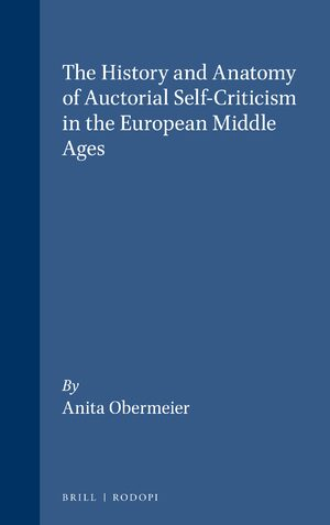 Cover The History and Anatomy of Auctorial Self-Criticism in the European Middle Ages