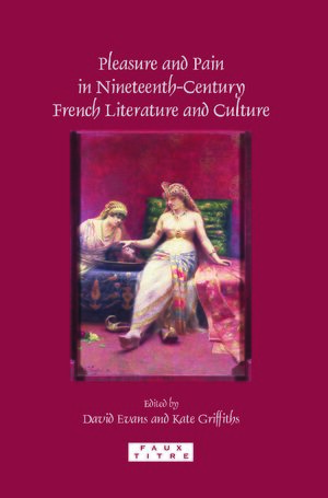 Cover Pleasure and Pain in Nineteenth-Century French Literature and Culture