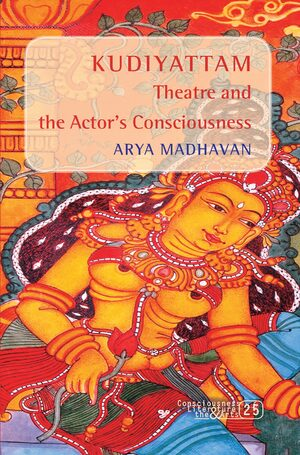 Cover <i>Kudiyattam</i> Theatre and the Actor's Consciousness