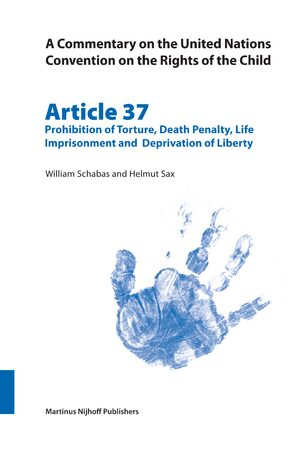 A Commentary on the United Nations Convention on the Rights of the Child, Article 37: Prohibition of Torture, Death Penalty, Life Imprisonment and Deprivation of Liberty