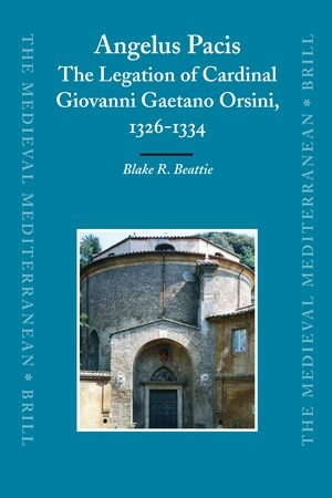 Cover Angelus Pacis: The Legation of Cardinal Giovanni Gaetano Orsini, 1326-1334
