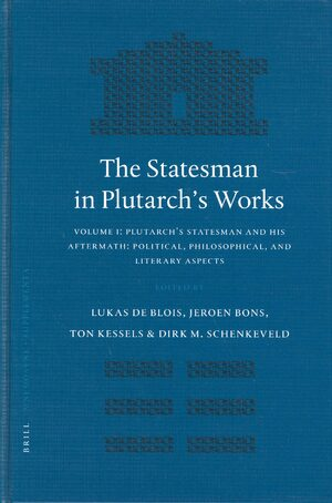 Cover The Statesman in Plutarch's Works, Volume I: Plutarch's Statesman and his Aftermath: Political, Philosophical, and Literary Aspects