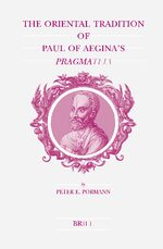 Cover The Oriental Tradition of Paul of Aegina's <i>Pragmateia</i>