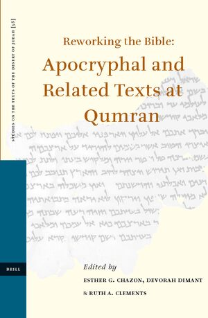 Cover Reworking the Bible: Apocryphal and Related Texts at Qumran