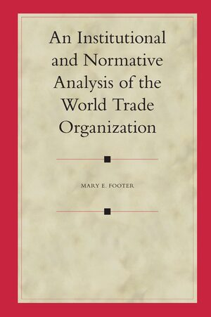 Cover An Institutional and Normative Analysis of the World Trade Organization