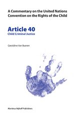 A Commentary on the United Nations Convention on the Rights of the Child, Article 40: Child Criminal Justice