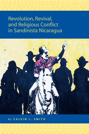 Revolution, Revival, and Religious Conflict in Sandinista Nicaragua