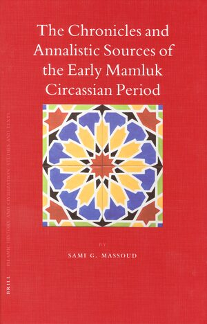 Cover The Chronicles and Annalistic Sources of the Early Mamluk Circassian Period