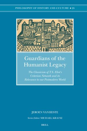 Cover Guardians of the Humanist Legacy: The Classicism of T.S. Eliot's <i>Criterion</i> Network and its Relevance to our Postmodern World