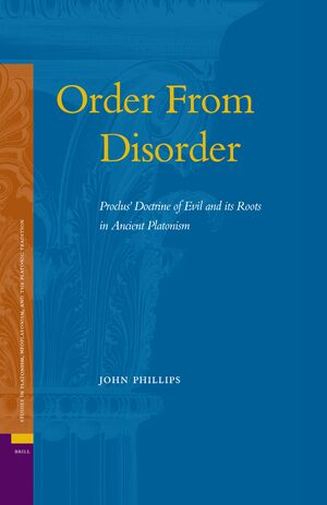 Cover Order From Disorder. Proclus' Doctrine of Evil and its Roots in Ancient Platonism