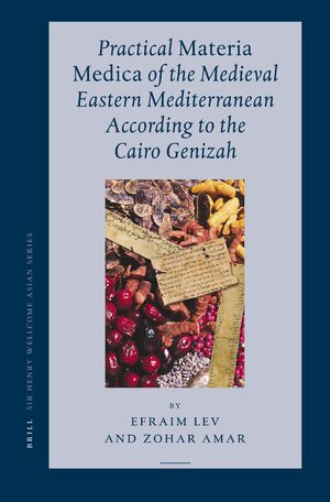 Cover Practical <i>Materia Medica</i> of the Medieval Eastern Mediterranean According to the Cairo Genizah