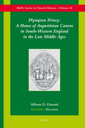 Cover Plympton Priory: A House of Augustinian Canons in South-Western England in the Late Middle Ages