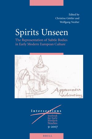 Spirits Unseen: The Representation of Subtle Bodies in Early Modern European Culture