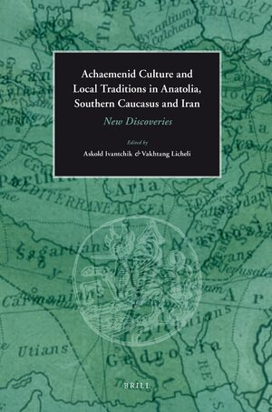 Cover Achaemenid Culture and Local traditions in Anatolia, Southern Caucasus and Iran