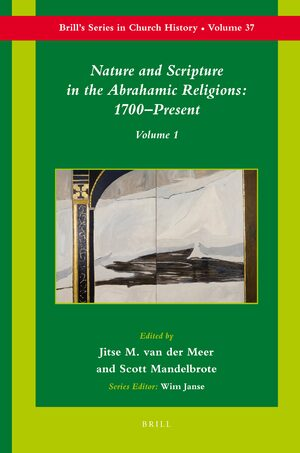 Nature and Scripture in the Abrahamic Religions: 1700-Present