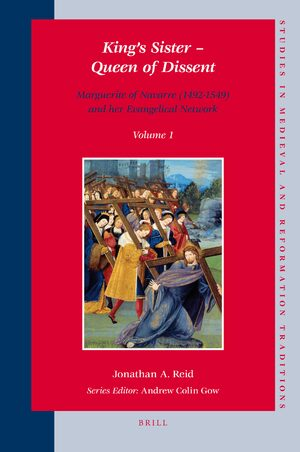 King's Sister – Queen of Dissent: Marguerite of Navarre (1492-1549) and her Evangelical Network (set 2 volumes)