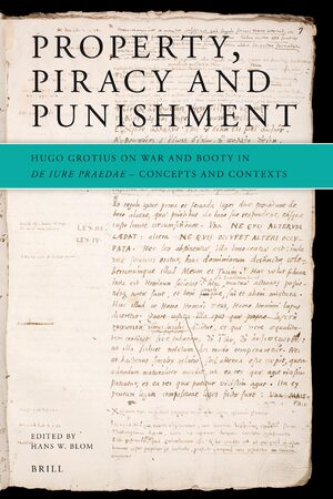 Cover Property, Piracy and Punishment: Hugo Grotius on War and Booty in <i>De iure praedae</i>