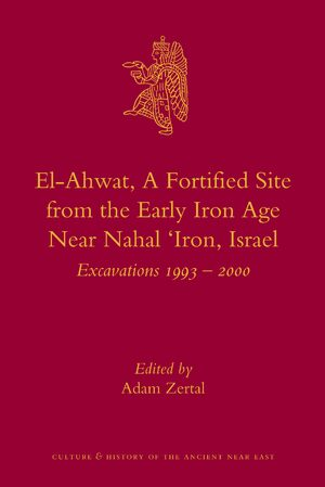 Cover El-Ahwat: A Fortified Site from the Early Iron Age Near Nahal 'Iron, Israel