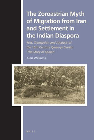Cover The Zoroastrian Myth of Migration from Iran and Settlement in the Indian Diaspora