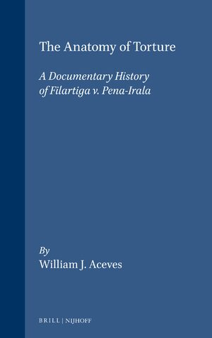 The Anatomy of Torture: A Documentary History of Filartiga v. Pena-Irala