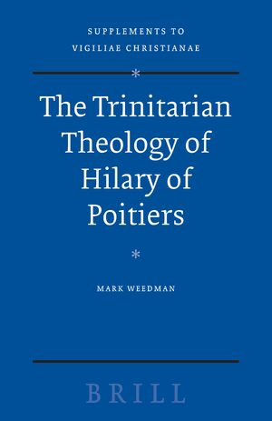 The Trinitarian Theology of Hilary of Poitiers