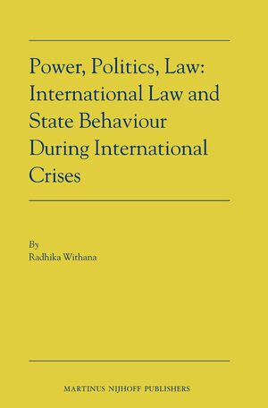 Cover Power, Politics, Law: International Law and State Behaviour During International Crises