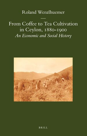 Cover From Coffee to Tea Cultivation in Ceylon, 1880-1900
