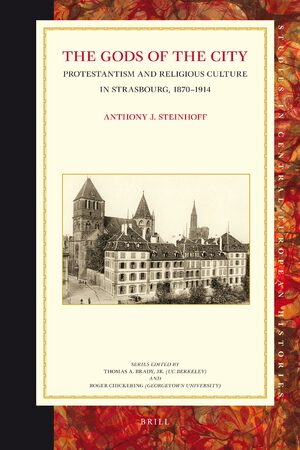 The Gods of the City: Protestantism and Religious Culture in Strasbourg, 1870-1914