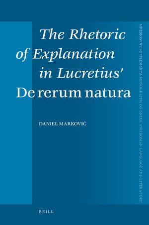 Cover The Rhetoric of Explanation in Lucretius' <i>De rerum natura</i>