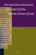 Cover The <i>Pericope Adulterae</i>, the Gospel of John, and the Literacy of Jesus