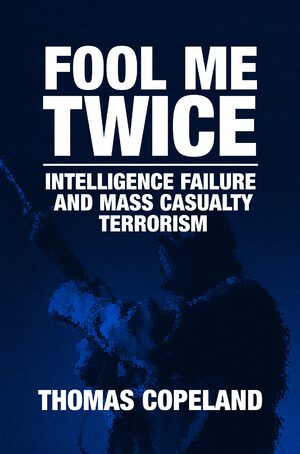 Cover Fool Me Twice: Intelligence Failure and Mass Casualty Terrorism