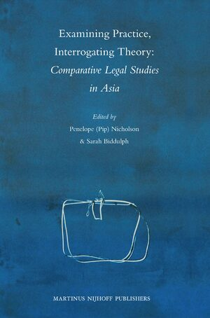 Cover Examining Practice, Interrogating Theory: Comparative Legal Studies in Asia