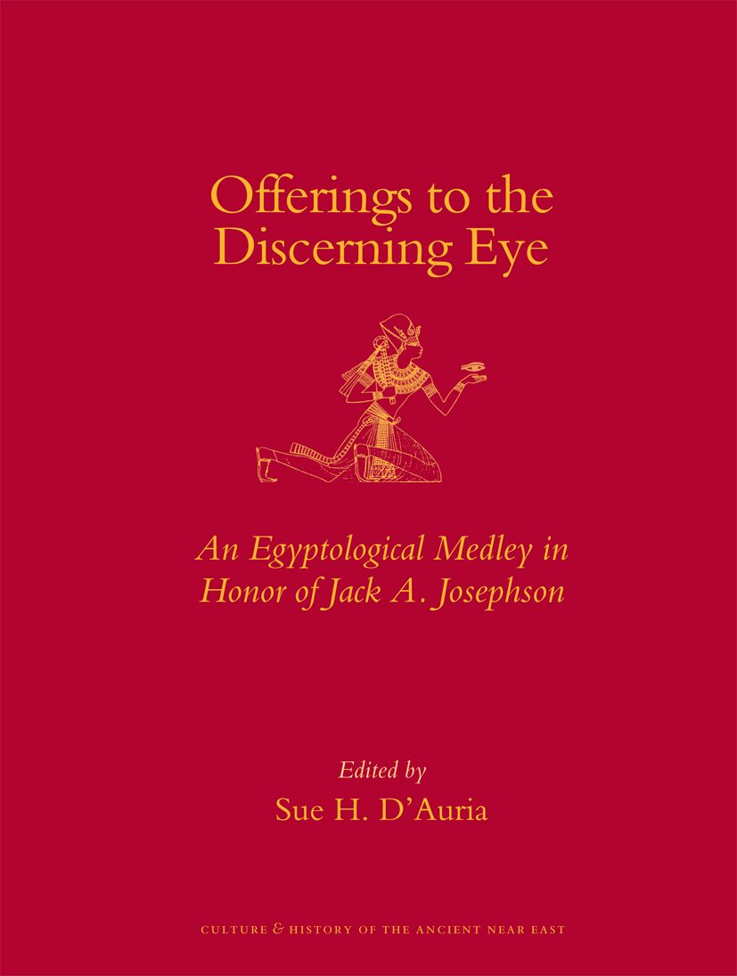 Offerings to the discerning eye: an Egyptological medley in honor of Jack A. Josephson