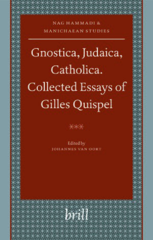 Gnostica, Judaica, Catholica. Collected Essays of Gilles Quispel