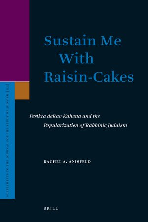 Cover Sustain Me With Raisin-Cakes: Pesikta deRav Kahana and the Popularization of Rabbinic Judaism